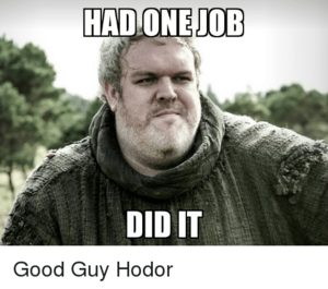 had-one-job-did-it-good-guy-hodor-2541191-300x265